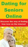 Dating For Seniors Online - Discover The Way of Finding True Love on The Internet
