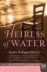 The Heiress of Water by Sandra Rodriguez Barron