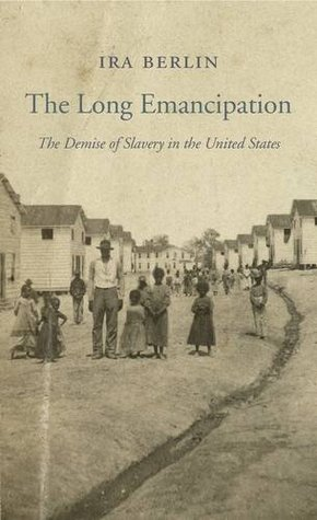 The Long Emancipation: The Demise of Slavery in the United States (The Nathan I. Huggins Lectures, Book 17)