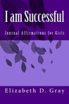 I am Successful by Elizabeth D. Gray