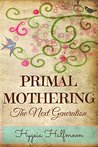 Primal Mothering: The Next Generation