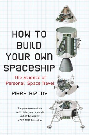 How to Build Your Own Spaceship by Piers Bizony