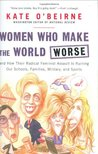 Women Who Make the World Worse: and How Their Radical Feminist Assault Is Ruining Our Schools, Families, Military, and Sports