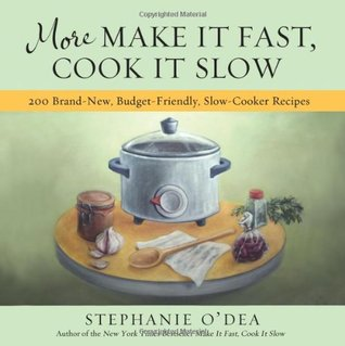 More Make It Fast, Cook It Slow by Stephanie O'Dea