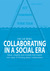 Collaborating in a Social Era - Ideas, insights and models that inspire new ways of thinking about collaboration