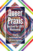 Queer Praxis: Questions for LGBTQ Worldmaking