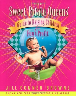 The Sweet Potato Queens' Guide to Raising Children for Fun an... by Jill Conner Browne