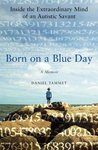 Born on a Blue Day: Inside the Extraordinary Mind of an Autistic Savant