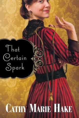That Certain Spark by Cathy Marie Hake