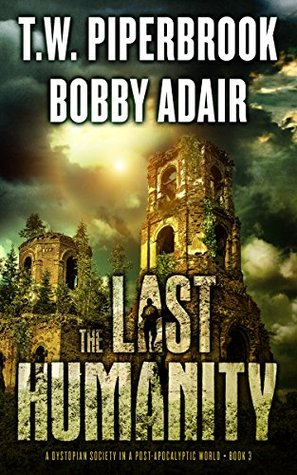 The Last Survivors 03 - The Last Humanity - T.W. Piperbrook, Bobby Adair