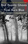 Not Exactly Ghosts & Fires Burn Blue