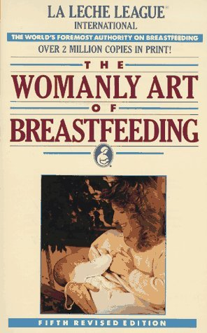 The Womanly art of Breastfeeding by La Leche League International