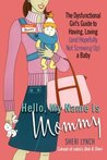 Hello, My Name Is Mommy: The Dysfunctional Girl's Guide to Having, Loving (and Hopefully Not Screwing Up) a Baby