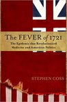 The Fever of 1721: The Epidemic That Revolutionized Medicine and American Politics