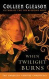 When Twilight Burns (The Gardella Vampire Chronicles, #4)