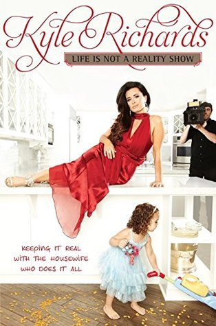 Life Is Not a Reality Show by Kyle  Richards