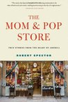 The Mom & Pop Store: True Stories from the Heart of America