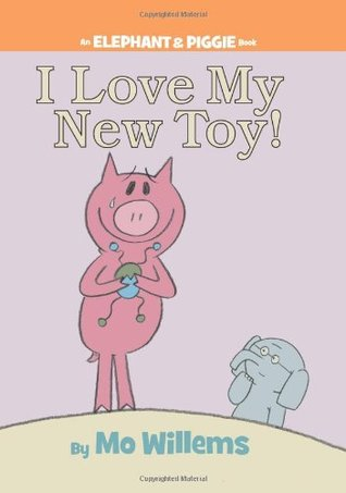 I Love My New Toy! by Mo Willems
