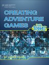 Creating Adventure Games for Teens (For Teens (Course Technology))