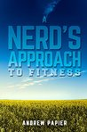 A Nerd's Approach to Fitness by Andrew Papier