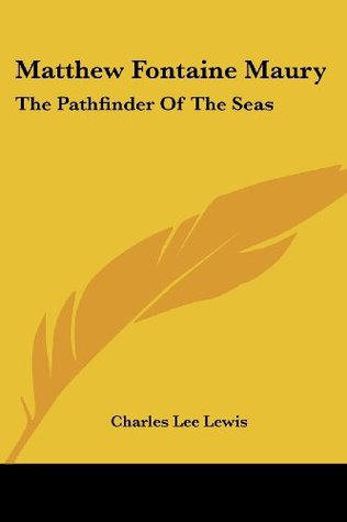 Matthew Fontaine Maury: The Pathfinder Of The Seas
