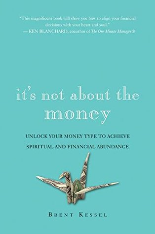It's Not about the Money by Brent Kessel