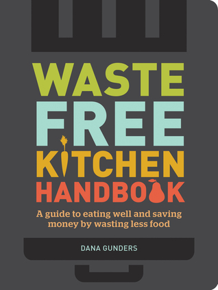 Buy Waste-Free Kitchen Handbook: A Guide to Eating Well and Saving Money By Wasting Less Food