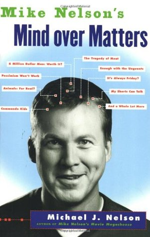 Mike Nelson's Mind over Matters by Michael J. Nelson