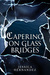 Capering on Glass Bridges