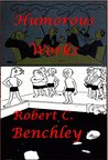 Robert C. Benchley Complete Humorous Essays Anthologies (Illustrated), Love Conquers All Of All Things