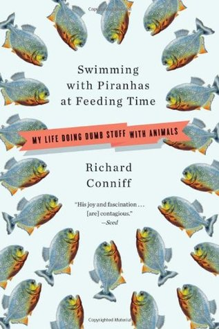 Swimming with Piranhas at Feeding Time by Richard Conniff