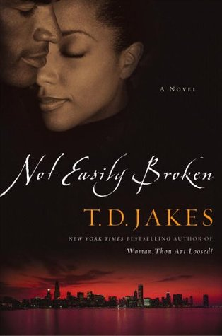 Not Easily Broken by T.D. Jakes
