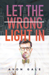 Let the Wrong Light In by Avon Gale