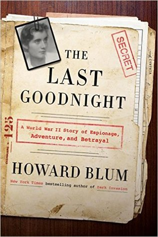 The Last Goodnight: A World War II Story of Espionage, Adventure & Betrayal