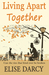 Living Apart Together by Elise Darcy