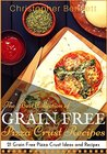 The Best Collection of Grain Free Pizza Crust Recipes: 21 Grain Free Pizza Crust Ideas and Recipes