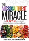 The Micronutrient Miracle: The 28-Day Plan to Lose Weight, Increase Your Energy, and Reduce Disease