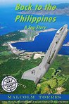 Back to the Philippines, A Sea Story: Sailing Adventures Aboard Battleships at Sea and in Ports of Call Around the World (The Sea Adventure Collection Book 4)