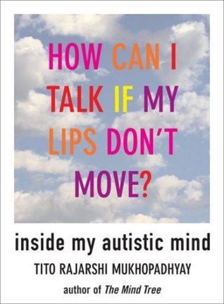 How Can I Talk If My Lips Don't Move? by Tito Rajarshi Mukhopadhyay