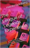 The League of Legends Experience: A Year Inside The Wild, Wonderful, Riotous World Of The Planet's Most Popular eSport
