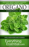 Oregano Essential Oil: Uses, Studies, Benefits, Applications & Recipes (Wellness Research Series Book 4)
