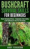 Bushcraft Survival Skills for Beginners: Master The Bushcraft Basics - Fundamentals, Tools & Safety, & Self-Sufficiency For Your First Time Journey (Bushcraft, ... Backpacking, Survival Skills, Wilderness)