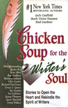 Chicken Soup for the Writer's Soul: Stories to Open the Heart and Rekindle the Spirit of Writers