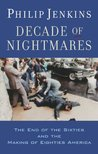 Decade of Nightmares: The End of the Sixties and the Making of Eighties America