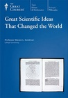 Great Scientific Ideas that Changed the World (Course #1120)