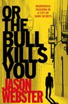 Or the Bull Kills You (Max Cámara #1)