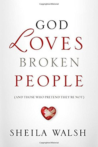 God Loves Broken People: And Those Who Pretend They're Not