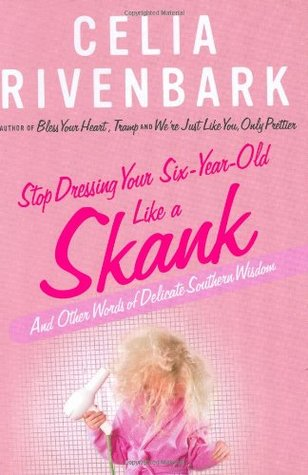 Stop Dressing Your Six-Year-Old Like a Skank by Celia Rivenbark
