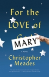 For the Love of Mary: A Novel