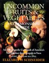 Uncommon Fruits & Vegetables: A Commonsense Guide